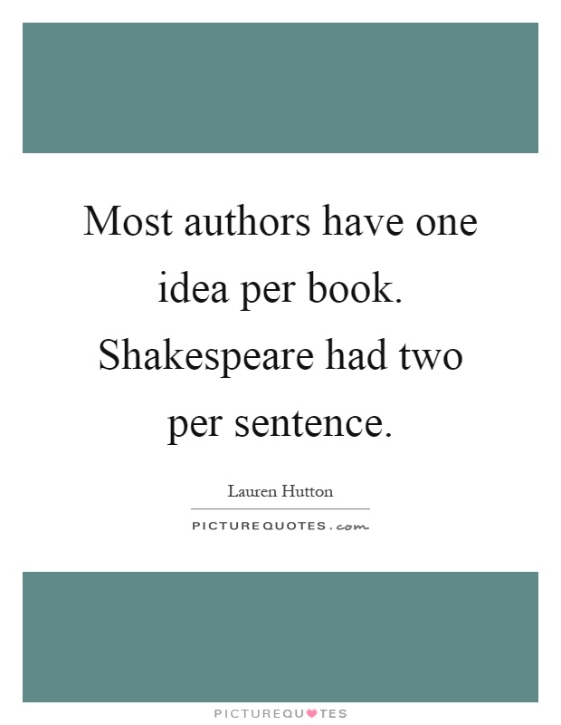 Most authors have one idea per book. Shakespeare had two per sentence Picture Quote #1