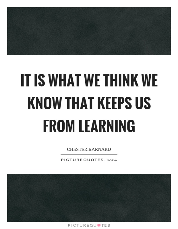 It is what we think we know that keeps us from learning Picture Quote #1
