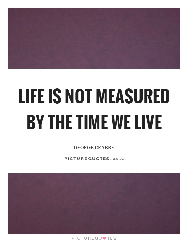 Life is not measured by the time we live Picture Quote #1