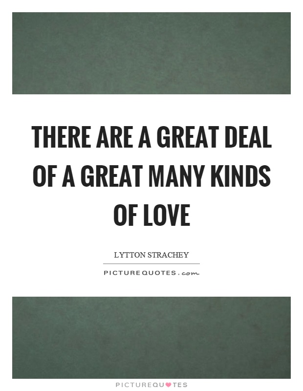 There are a great deal of a great many kinds of love Picture Quote #1