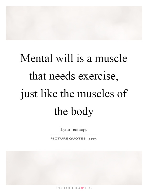 Mental will is a muscle that needs exercise, just like the muscles of the body Picture Quote #1