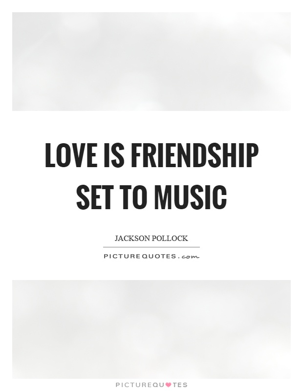 Love is friendship set to music Picture Quote #1