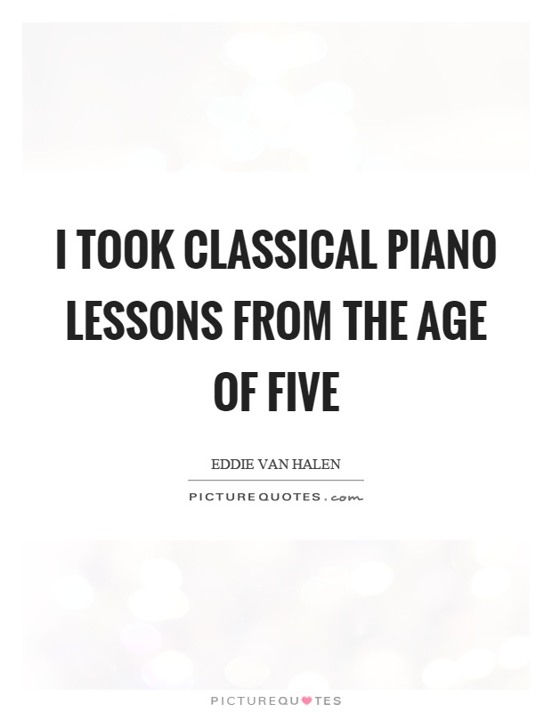 I took classical piano lessons from the age of five Picture Quote #1