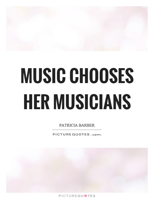 Music chooses her musicians Picture Quote #1