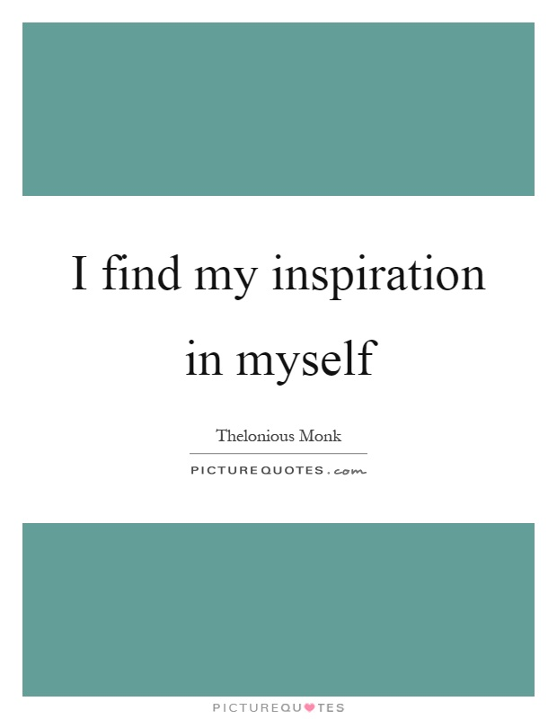 I find my inspiration in myself Picture Quote #1
