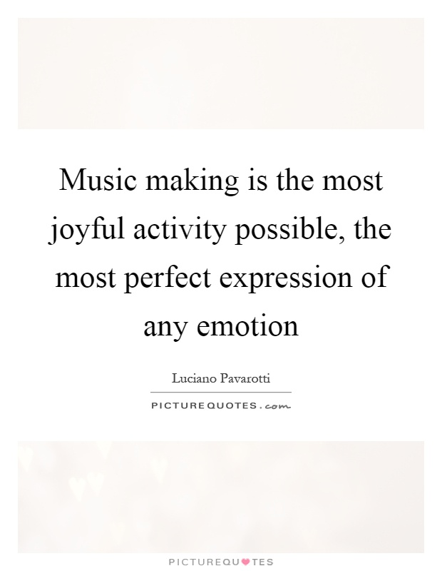 Music making is the most joyful activity possible, the most perfect expression of any emotion Picture Quote #1