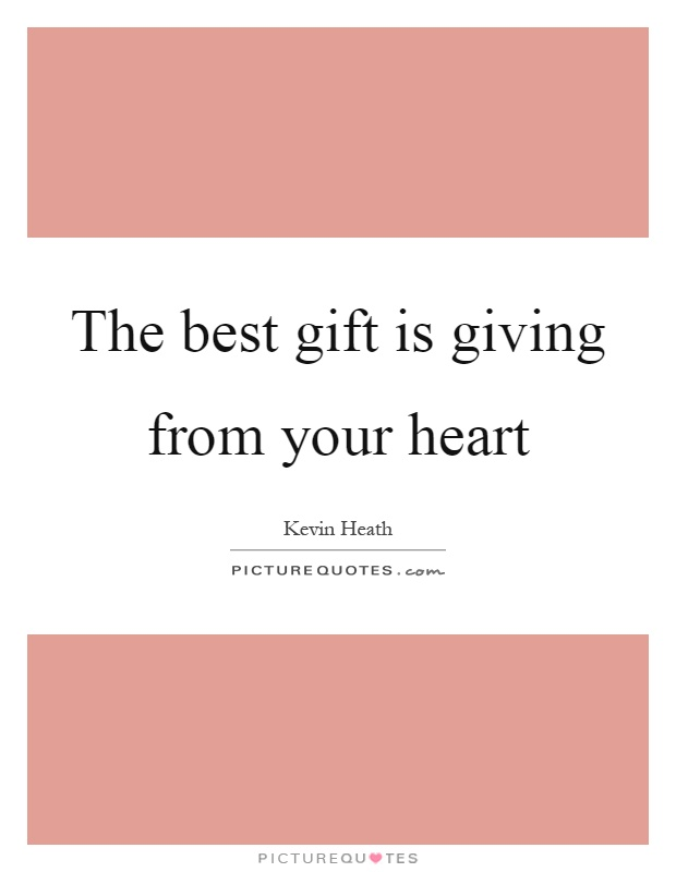 The best gift is giving from your heart Picture Quote #1