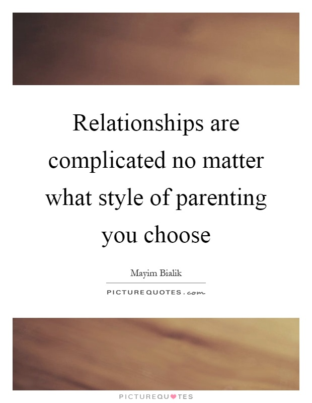 Relationships are complicated no matter what style of parenting you choose Picture Quote #1