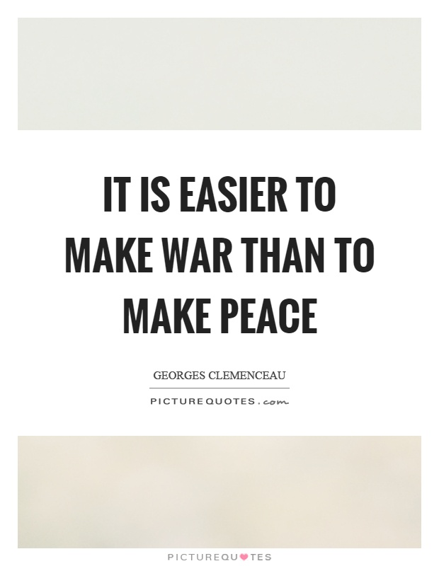 It is easier to make war than to make peace Picture Quote #1