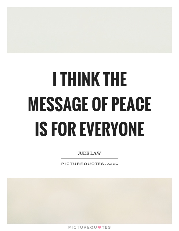I think the message of peace is for everyone Picture Quote #1