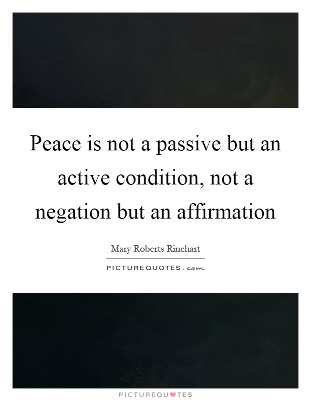 Peace is not a passive but an active condition, not a negation but an affirmation Picture Quote #1