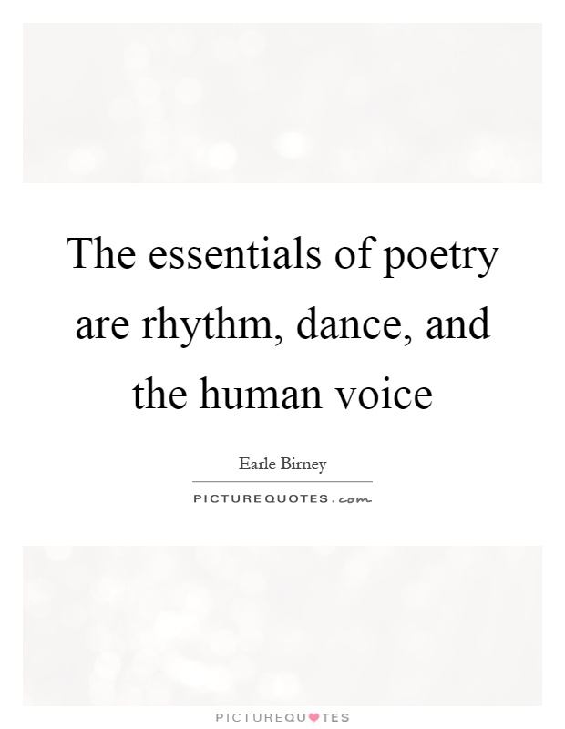 The essentials of poetry are rhythm, dance, and the human voice Picture Quote #1