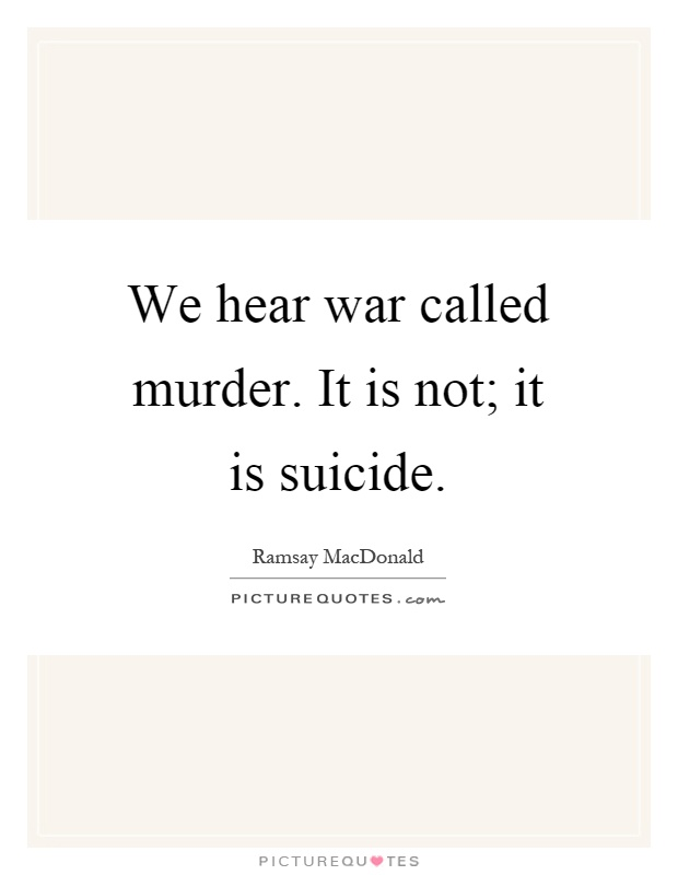 We hear war called murder. It is not; it is suicide Picture Quote #1