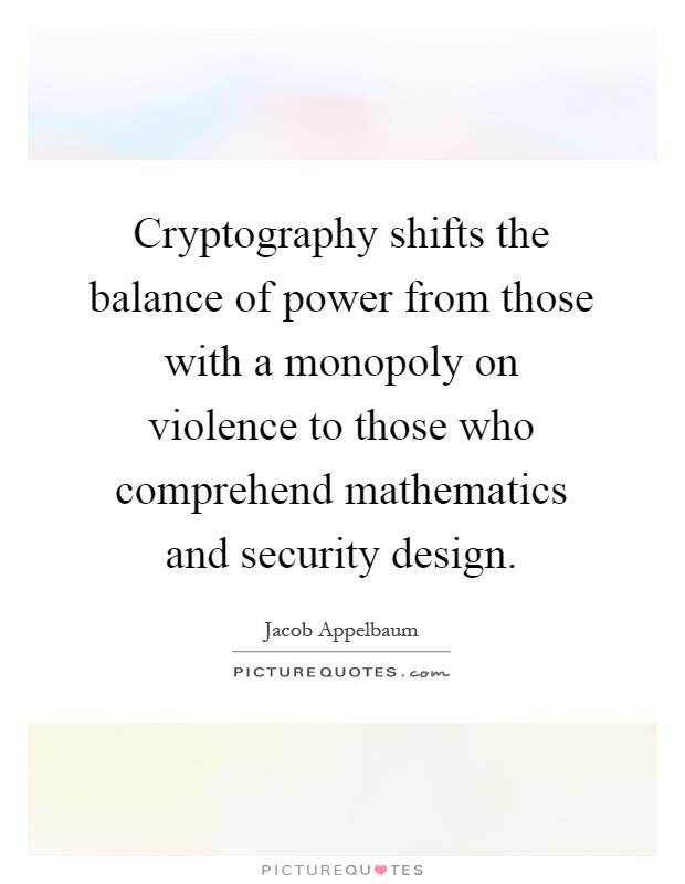 Cryptography Shifts The Balance Of Power From Those With A Monopoly On Violence To Who