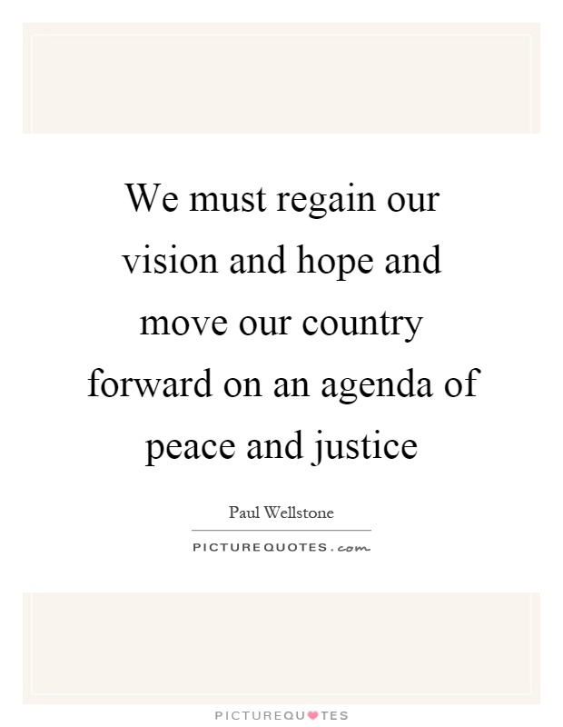 We must regain our vision and hope and move our country forward on an agenda of peace and justice Picture Quote #1