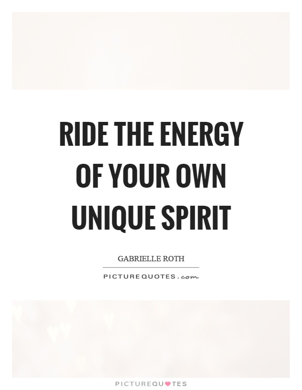 Ride the energy of your own unique spirit Picture Quote #1