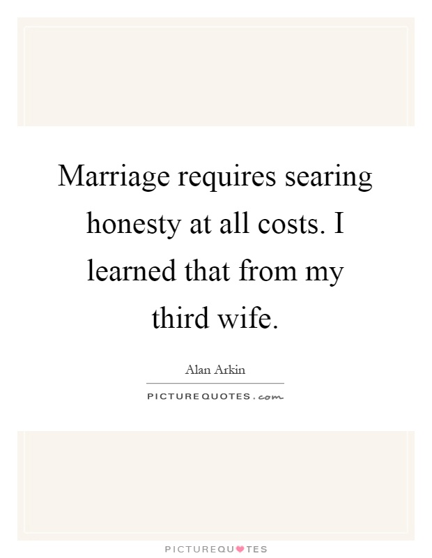 honesty quotes honesty sayings honesty picture quotes page  marriage requires searing honesty at all costs i learned that from my third wife picture