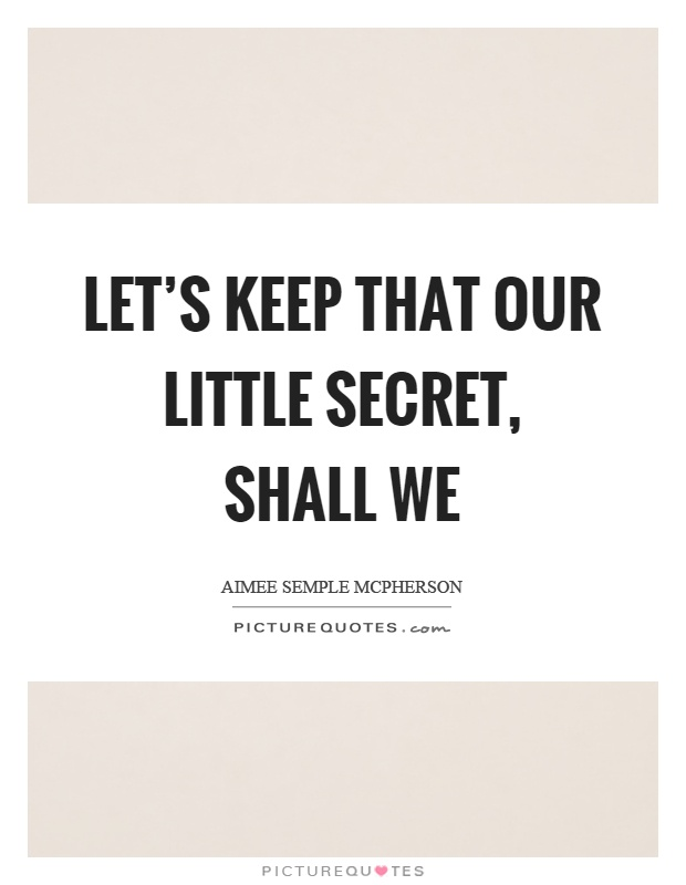 Let's keep that our little secret, shall we Picture Quote #1