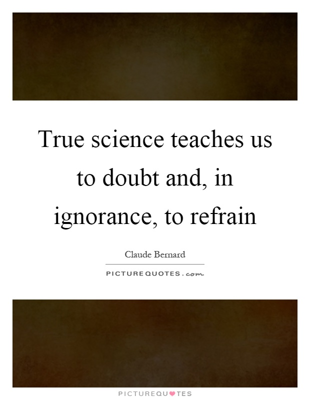 True science teaches us to doubt and, in ignorance, to refrain Picture Quote #1