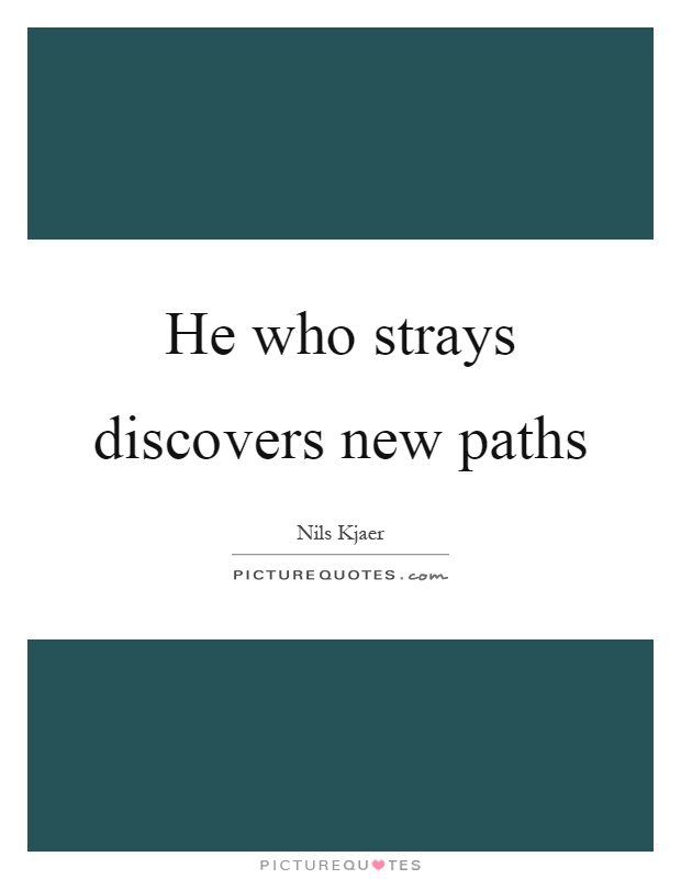 He who strays discovers new paths Picture Quote #1
