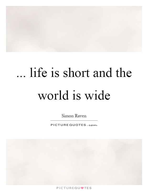 ... life is short and the world is wide Picture Quote #1