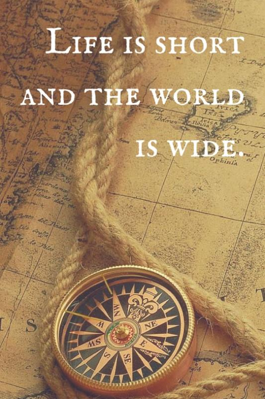 ... life is short and the world is wide Picture Quote #2