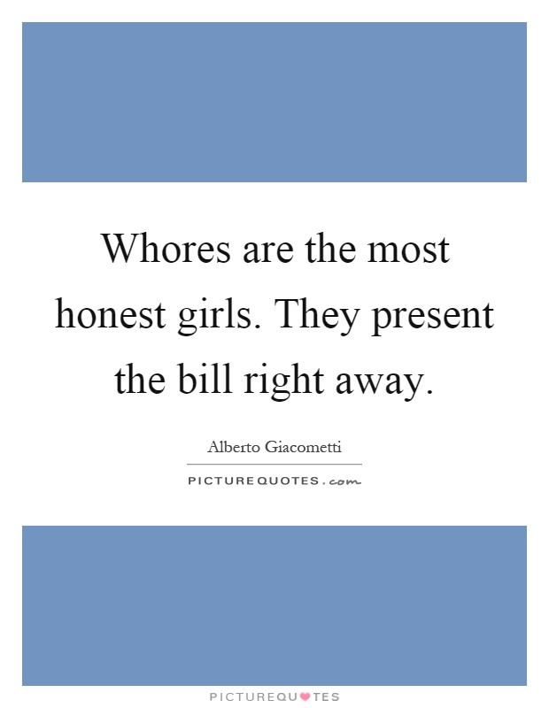 Whores are the most honest girls. They present the bill right away Picture Quote #1