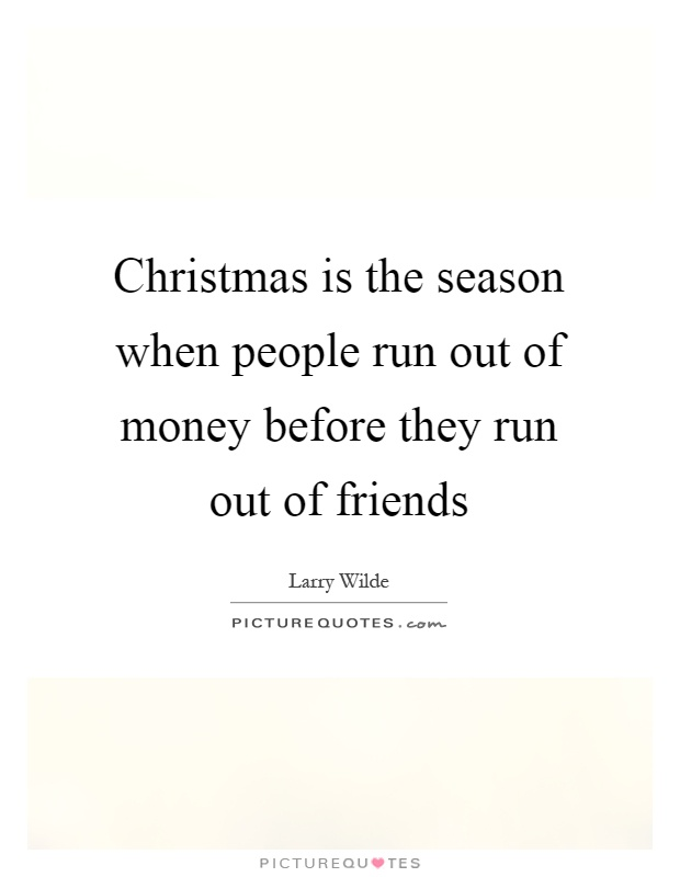 Christmas is the season when people run out of money before they run out of friends Picture Quote #1