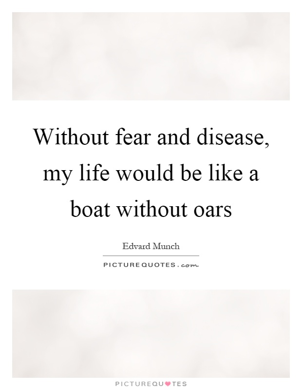 Without fear and disease, my life would be like a boat without oars Picture Quote #1