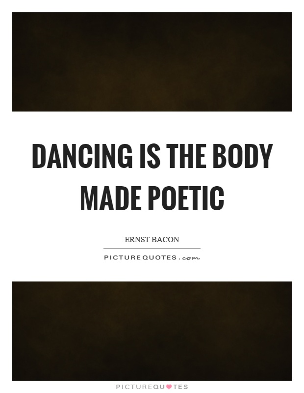 Dancing is the body made poetic Picture Quote #1