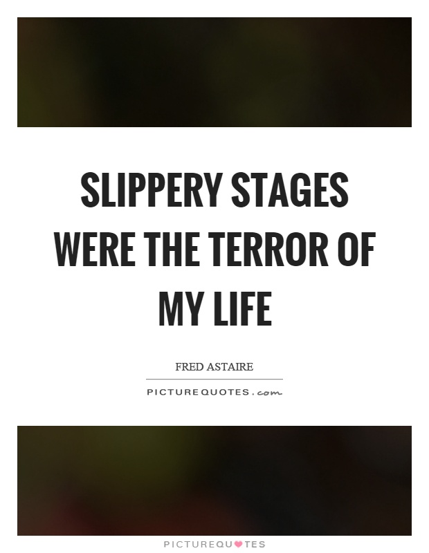 Slippery stages were the terror of my life Picture Quote #1