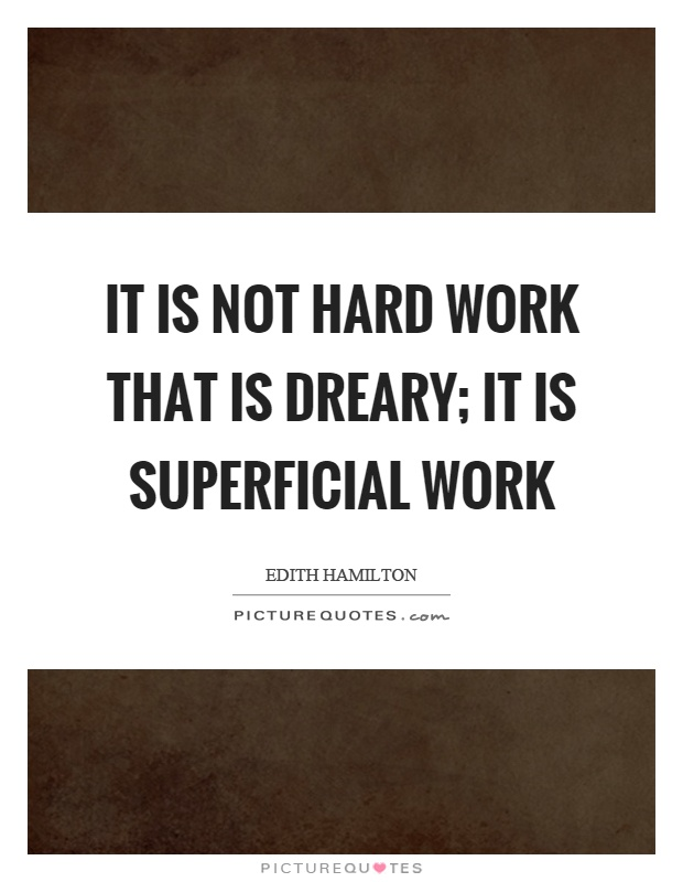 It is not hard work that is dreary; it is superficial work Picture Quote #1