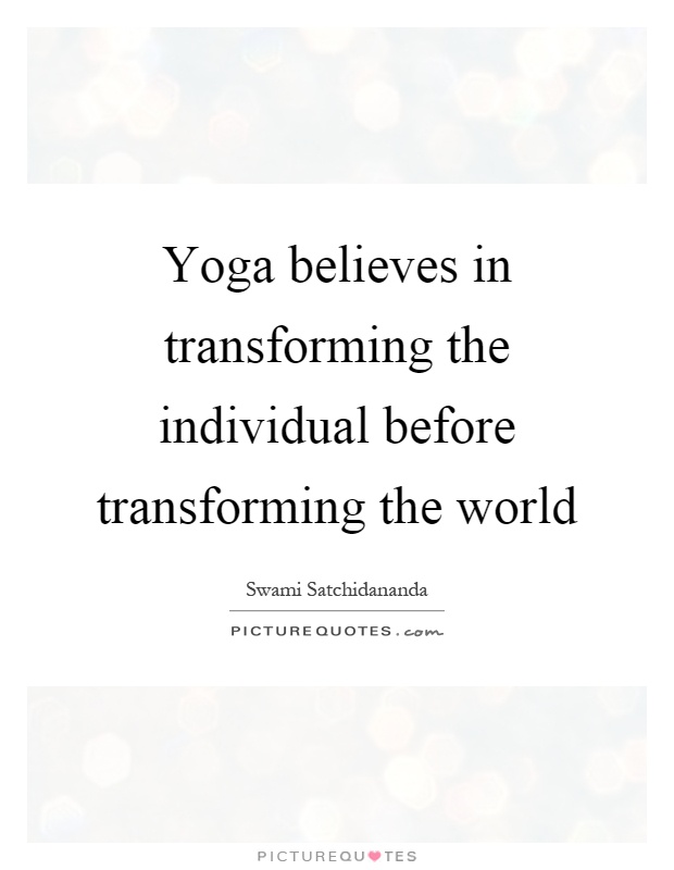 Yoga believes in transforming the individual before transforming the world Picture Quote #1