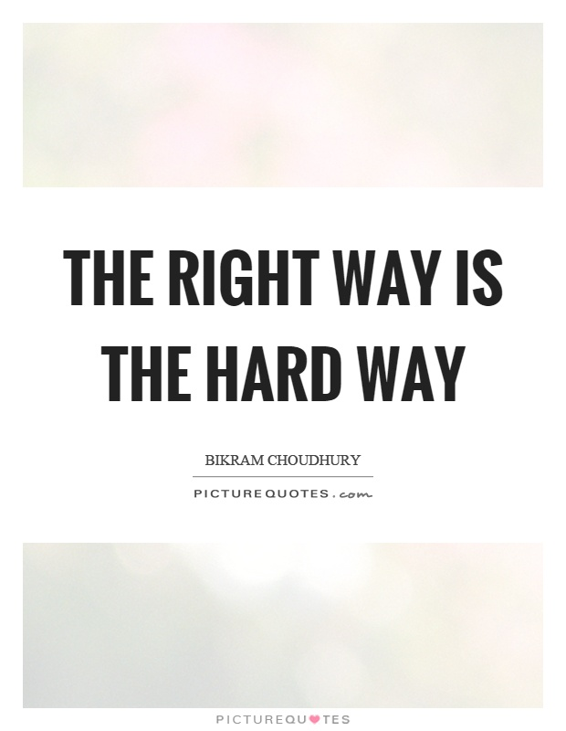 The right way is the hard way Picture Quote #1