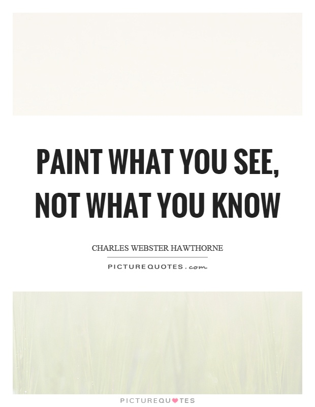 Paint what you see, not what you know Picture Quote #1