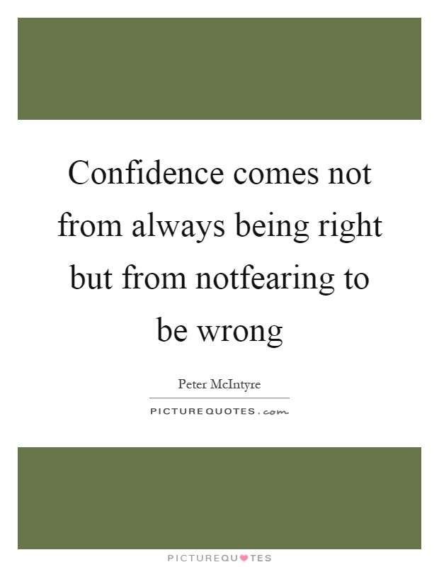Confidence comes not from always being right but from notfearing to be wrong Picture Quote #1