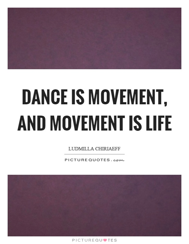 Dance is movement, and movement is life Picture Quote #1