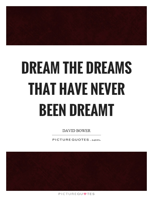 Dream the dreams that have never been dreamt Picture Quote #1
