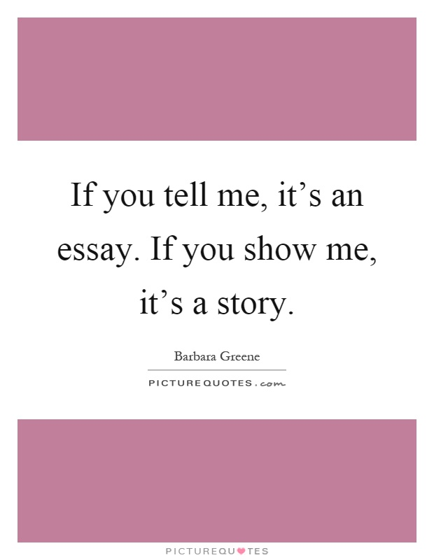 show me a written essay If you are actually talking about writing a narrative paper about something that happened to you, you need to see my article on how to write a reflective essay with sample essays search for it on letterpile or on my profile page.