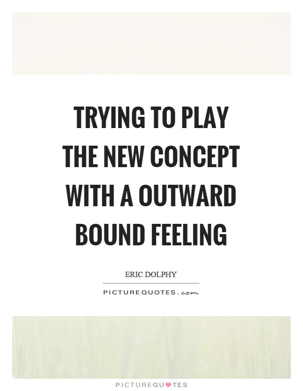 Trying to play the new concept with a outward bound feeling Picture Quote #1