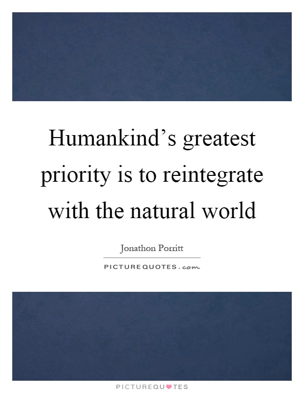 Humankind's greatest priority is to reintegrate with the natural world Picture Quote #1