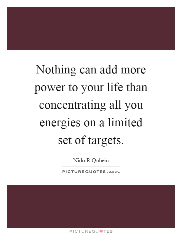 Add more power to your life than concentrating all you energies on