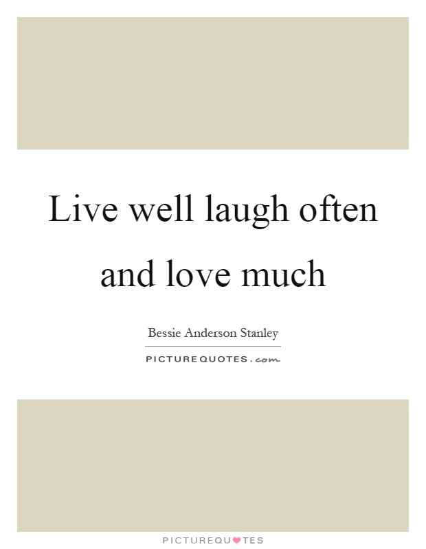 Live well laugh often and love much Picture Quote #1