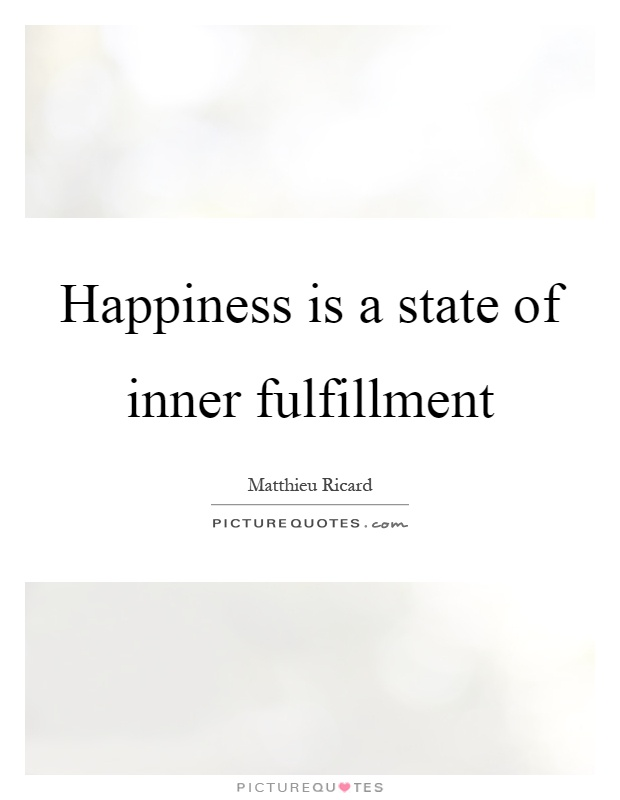 Happiness is a state of inner fulfillment Picture Quote #1