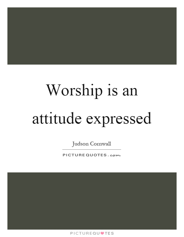 Worship is an attitude expressed Picture Quote #1