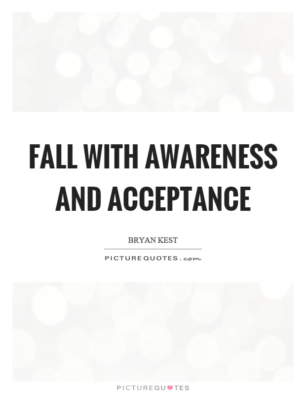 Fall with awareness and acceptance Picture Quote #1