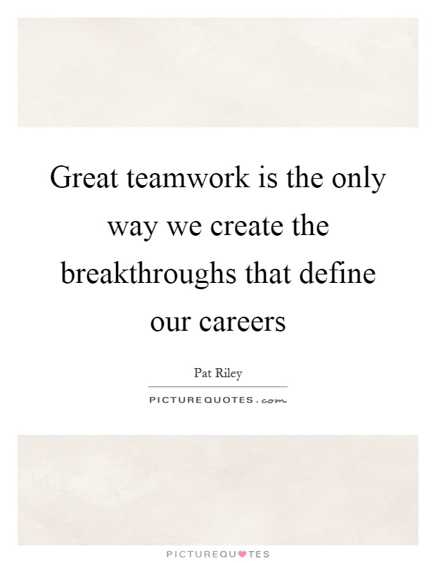 Great teamwork is the only way we create the breakthroughs that define our careers Picture Quote #1