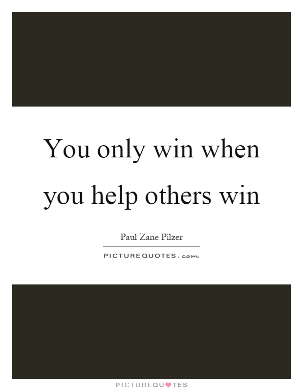 You only win when you help others win Picture Quote #1
