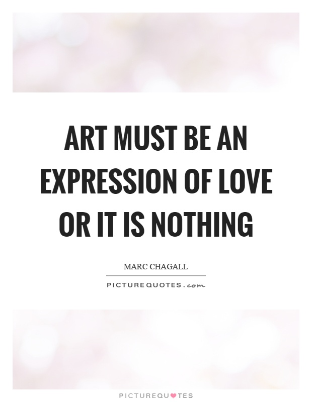 Art must be an expression of love or it is nothing Picture Quote #1