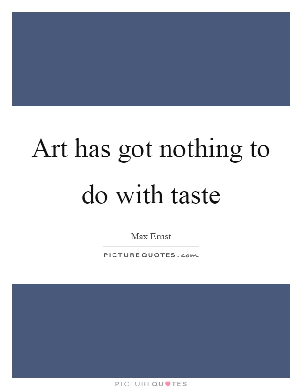 Art has got nothing to do with taste Picture Quote #1
